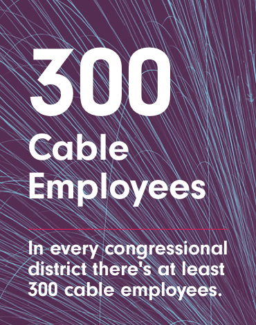 300 Cable Employees - In congressional district there's at least 300 cable employees